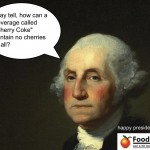 "George Washington asks: How can ""Cherry Coke"" Contain NO Cherries ?!?"