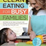 Clean Eating for Busy Families (3 Easy Recipes)