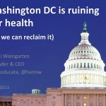 Washington DC is ruining our health - but we can reclaim it