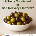 Olives - A Tasty Condiment or Salt Delivery Platform?