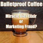 Bulletproof Coffee - Miracle Diet Elixir or Marketing Fraud?